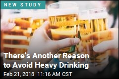 There's Another Reason to Avoid Heavy Drinking