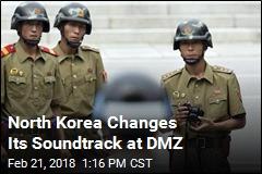 North Korea Changes Its Soundtrack at DMZ
