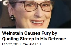 Weinstein Causes Fury by Quoting Streep in His Defense