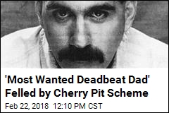 'Most Wanted Deadbeat Dad' Felled by Cherry Pit Scheme