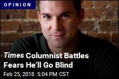 Times Columnist Battles Fears He'll Go Blind