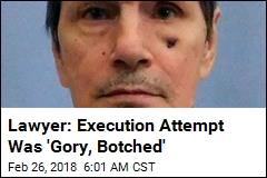 Lawyer: Execution Attempt Was 'Gory, Botched'