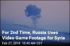 Russia Airs Video Game Clip as Syria Footage. Again