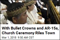 With Bullet Crowns and AR-15s, Church Ceremony Riles Town