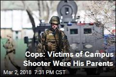 Cops: Victims of Campus Shooter Were His Parents