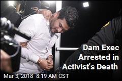 Dam Exec Arrested in Activist's Death
