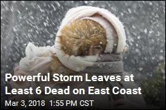 Powerful Storm Leaves at Least 6 Dead on East Coast