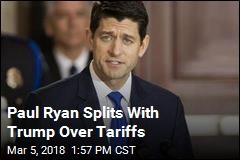 Paul Ryan Splits With Trump Over Tariffs
