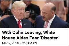 White House Aides Fear Cohn's Departure Will Mean 'Disaster'