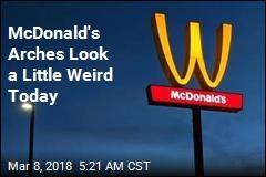 McDonald's Arches Look a Little Weird Thursday