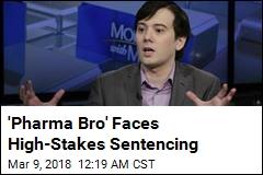'Pharma Bro' Faces High Stakes Sentencing