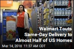 Walmart Touts Same-Day Delivery to Almost Half of US Homes