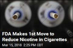 FDA Makes 1st Move to Reduce Nicotine in Cigarettes
