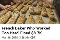 France Fines Baker Who Wouldn't Take a Break