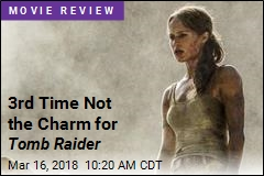 Lara Croft Should Probably Stick to Video Games
