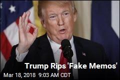 Trump: 'Can We Call Them Fake Memos?'