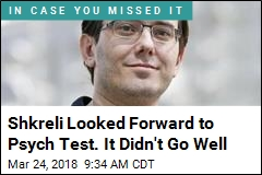 Shkreli Thought He'd Ace Psych Test. Not So Much
