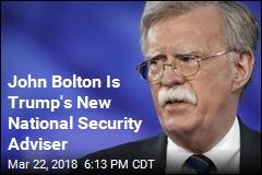 John Bolton Is Trump's New National Security Adviser