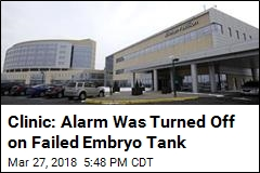Clinic: Alarm Was Turned Off on Failed Embryo Tank