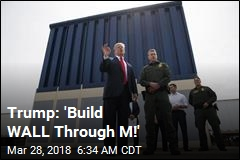 Trump: 'Build Wall Through M'