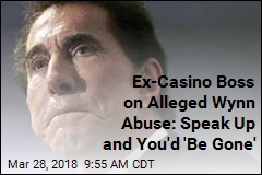 Ex-Casino Boss on Alleged Wynn Abuse: Speak Up and You'd 'Be Gone'
