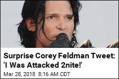 Surprise Corey Feldman Tweet: 'I Was Attacked 2nite!'