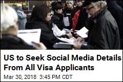 US to Seek Social Media Details From All Visa Applicants