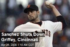 Sanchez Shuts Down Griffey, Cincinnati