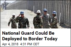 National Guard Could Be Deployed to Border Today