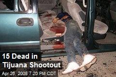 15 Dead in Tijuana Shootout