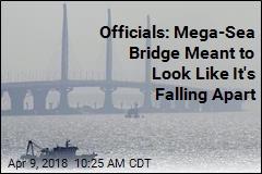 Officials: Mega-Sea Bridge Meant to Look Like It's Falling Apart