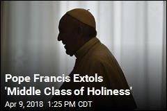 Pope Francis: I Prefer 'Saints Next Door'