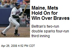 Maine, Mets Hold On for Win Over Braves