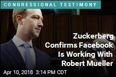 Zuckerberg Confirms Facebook Is Working With Robert Mueller