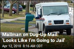 Mailman on Dug-Up Mail: 'Looks Like I'm Going to Jail'