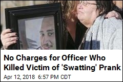 No Charges for Officer Who Killed Victim of 'Swatting' Prank