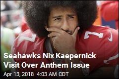 Seahawks Nix Kaepernick Visit Over Anthem Issue