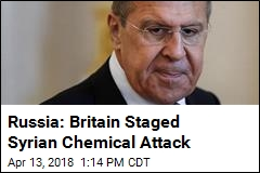 Russia: Britain Staged Syrian Chemical Attack