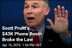 Scott Pruitt's $43K Phone Booth Broke the Law