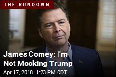 James Comey: I'm Not Mocking Trump