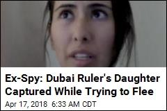 Ex-Spy: I Tried, Failed to Help Daughter of Dubai Ruler Escape