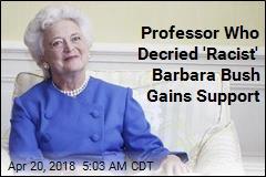 Professor Who Decried 'Racist' Barbara Bush Gains Support