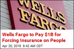 Wells Fargo to Pay $1B for Forcing Insurance on People