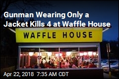 Gunman Wearing Only a Jacket Kills 4 at Waffle House