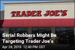 Serial Robbers Might Be Targeting Trader Joe's