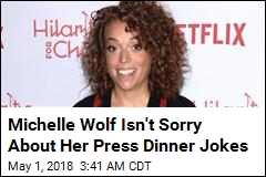 Michelle Wolf: 'I Wouldn't Change a Single Word'