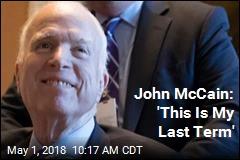 John McCain: 'This Is My Last Term'