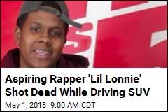 Aspiring Rapper 'Lil Lonnie' Shot Dead While Driving SUV