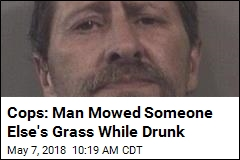 Cops: Man Mowed Someone Else's Grass While Drunk