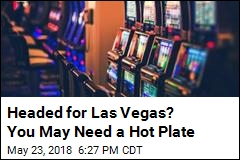 Headed for Las Vegas? You May Need a Hot Plate